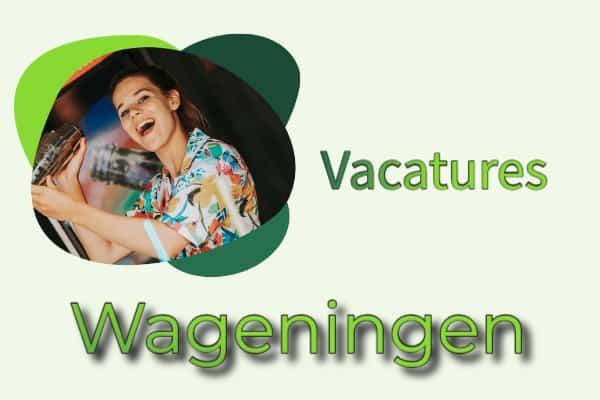 vacatures Wageningen